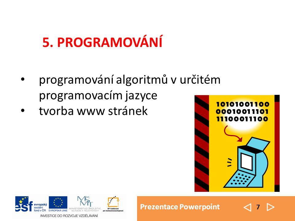 Prezentace Powerpoint 7 programování algoritmů v určitém programovacím jazyce tvorba www stránek 5.