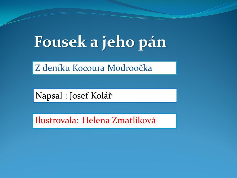 Ilustrovala: Helena Zmatlíková Fousek a jeho pán Z deníku Kocoura Modroočka Napsal : Josef Kolář