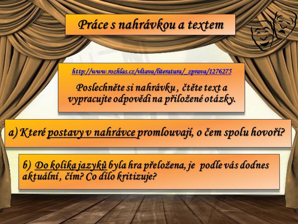 Práce s nahrávkou a textem http://www.rozhlas.cz/vltava/literatura/_zprava/1276275 Poslechněte si nahrávku, čtěte text a vypracujte odpovědi na přiložené otázky.