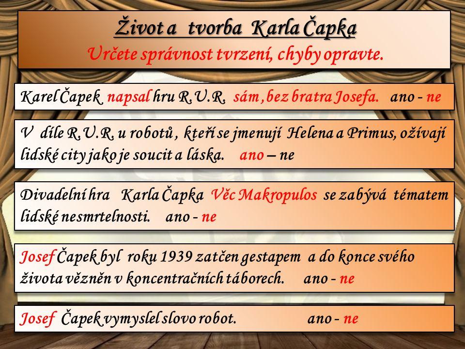 Život a tvorba Karla Čapka Život a tvorba Karla Čapka Určete správnost tvrzení, chyby opravte.
