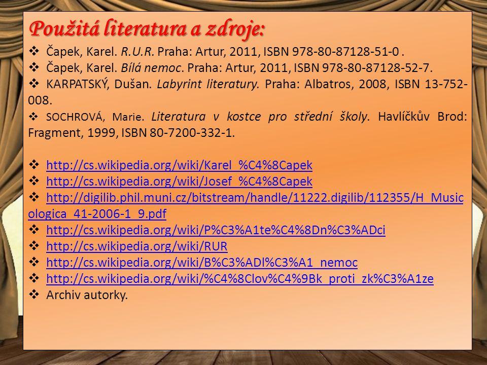 Použitá literatura a zdroje:  Čapek, Karel.R.U.R.