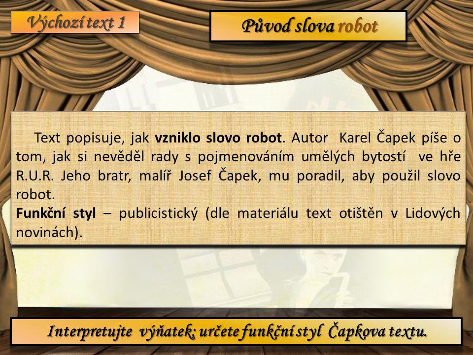 Výchozí text 1 Původ slova robot Interpretujte výňatek; určete funkční styl Čapkova textu.