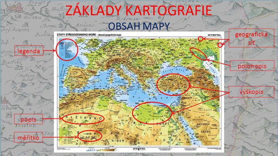 ZÁKLADY KARTOGRAFIE OBSAH MAPY měřítko polohopis legenda popis geografická síť výškopis