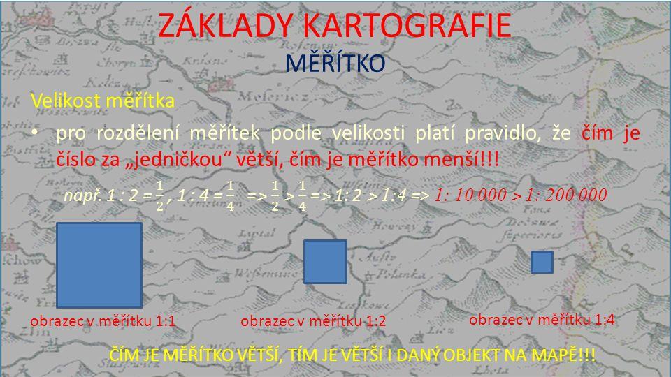 ZÁKLADY KARTOGRAFIE MĚŘÍTKO obrazec v měřítku 1:1 obrazec v měřítku 1:2 obrazec v měřítku 1:4