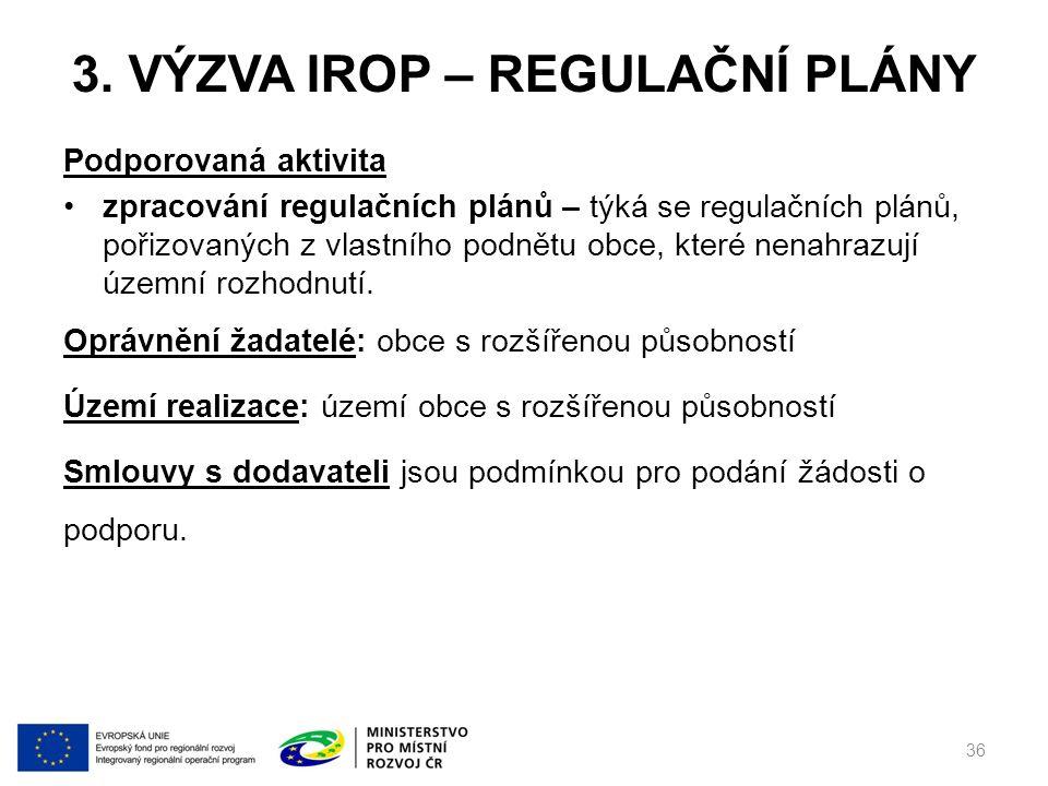 3. VÝZVA IROP – REGULAČNÍ PLÁNY Podporovaná aktivita zpracování regulačních plánů – týká se regulačních plánů, pořizovaných z vlastního podnětu obce,