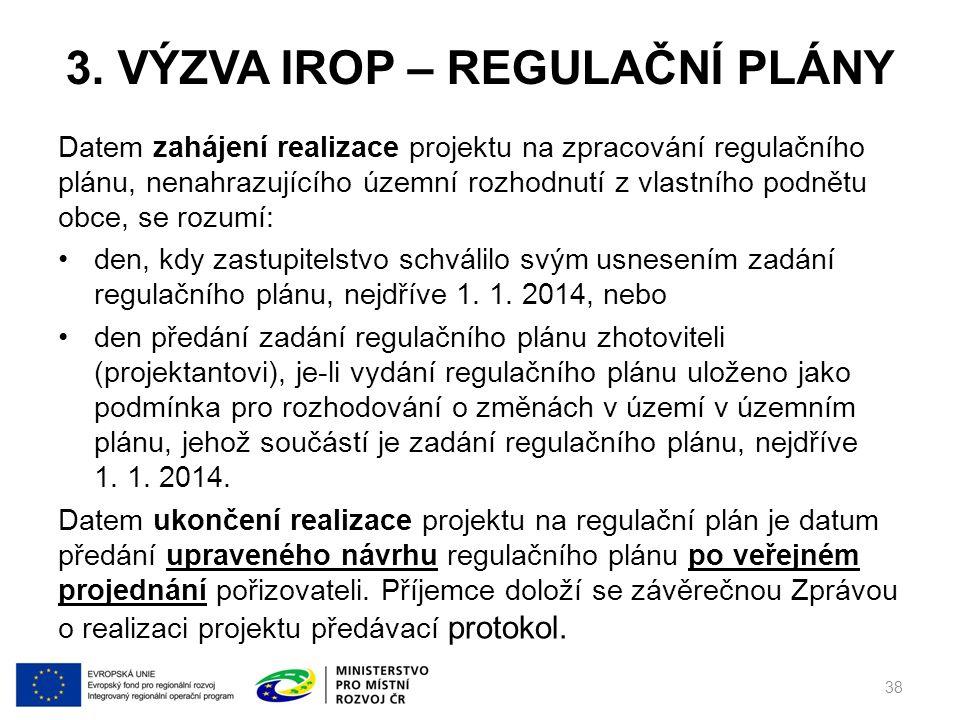 3. VÝZVA IROP – REGULAČNÍ PLÁNY Datem zahájení realizace projektu na zpracování regulačního plánu, nenahrazujícího územní rozhodnutí z vlastního podně