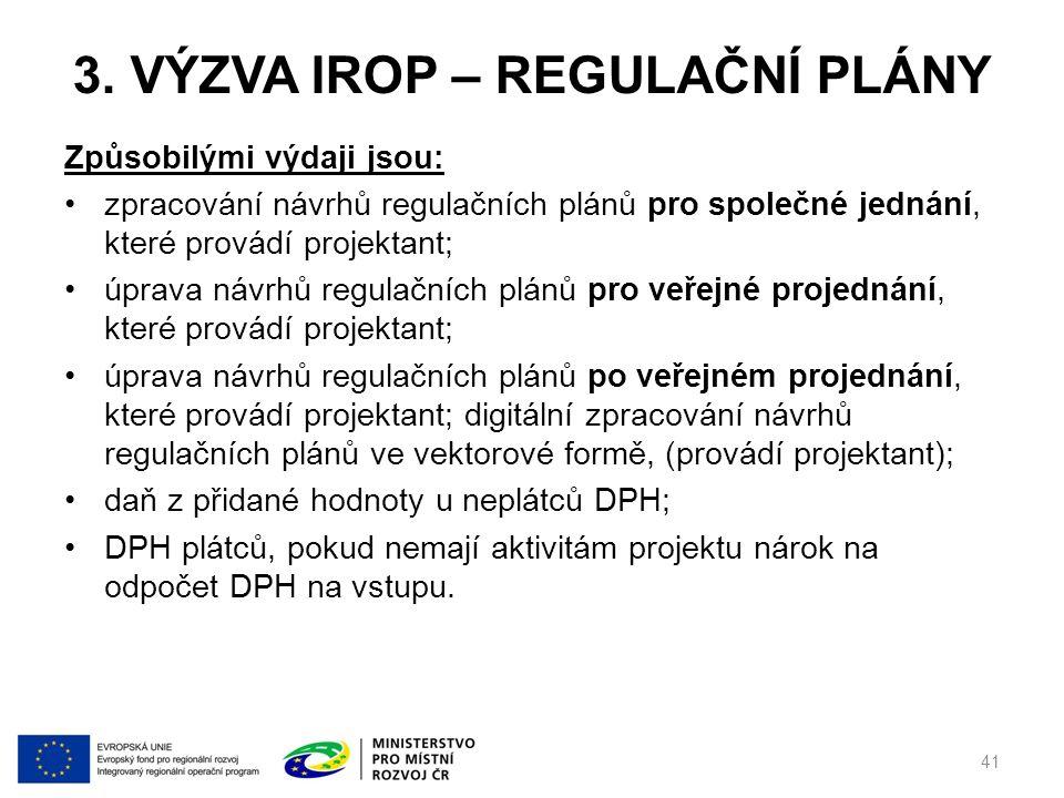 3. VÝZVA IROP – REGULAČNÍ PLÁNY Způsobilými výdaji jsou: zpracování návrhů regulačních plánů pro společné jednání, které provádí projektant; úprava ná