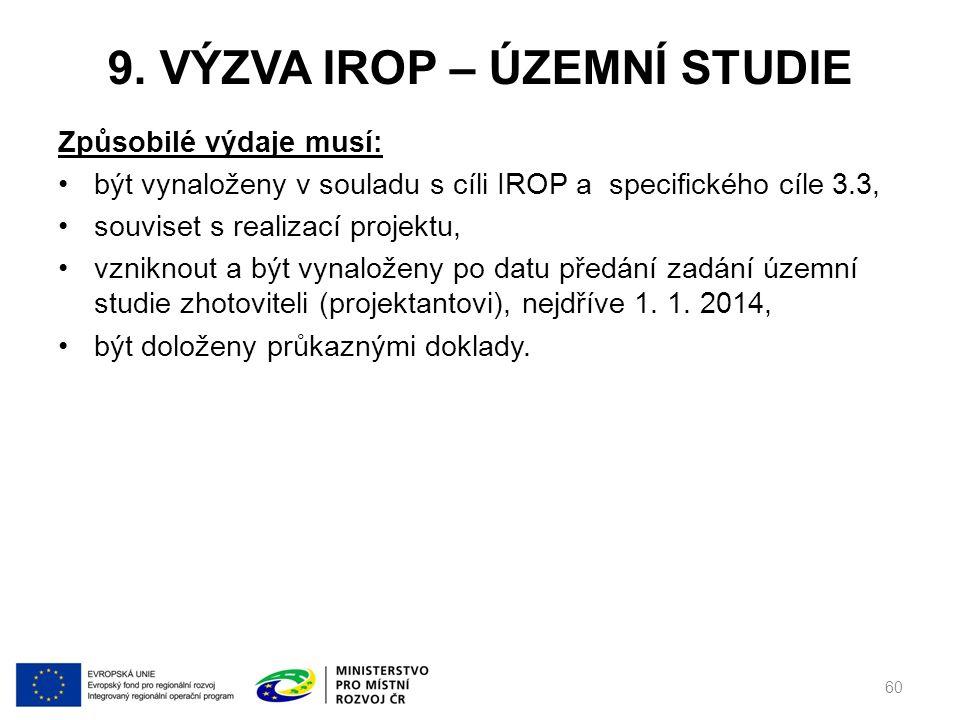 9. VÝZVA IROP – ÚZEMNÍ STUDIE Způsobilé výdaje musí: být vynaloženy v souladu s cíli IROP a specifického cíle 3.3, souviset s realizací projektu, vzni