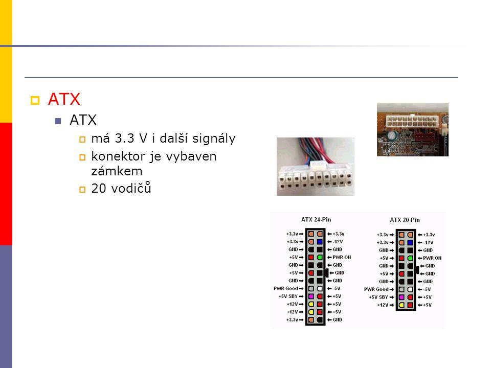  ATX ATX  má 3.3 V i další signály  konektor je vybaven zámkem  20 vodičů