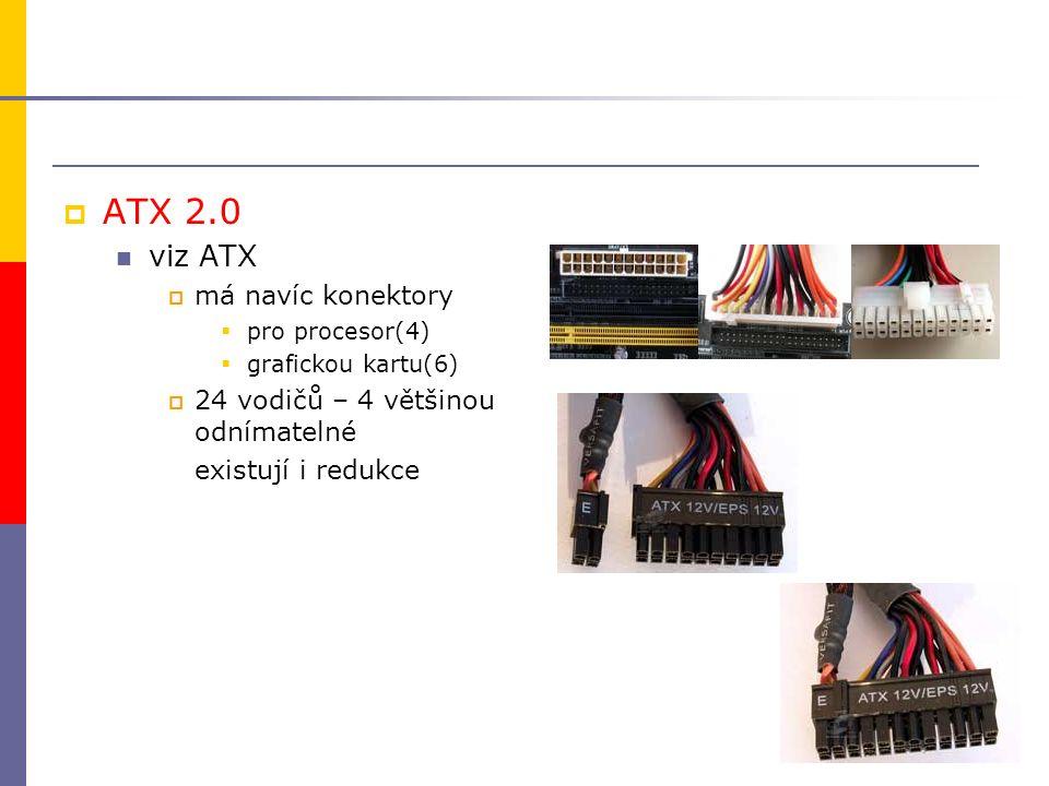  ATX 2.0 viz ATX  má navíc konektory  pro procesor(4)  grafickou kartu(6)  24 vodičů – 4 většinou odnímatelné existují i redukce