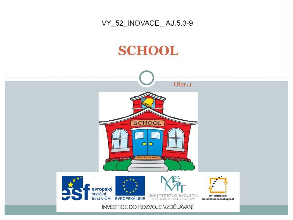 SCHOOL Obr.1 VY_52_INOVACE_ AJ.5.3-9