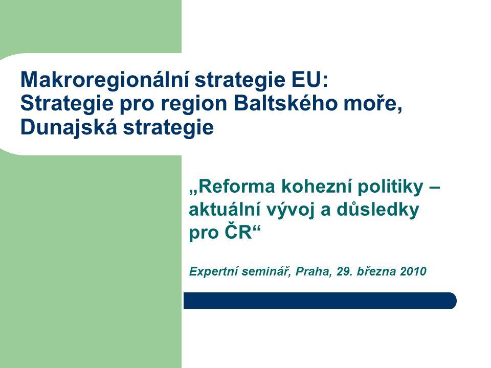 """Makroregionální strategie EU: Strategie pro region Baltského moře, Dunajská strategie """"Reforma kohezní politiky – aktuální vývoj a důsledky pro ČR Expertní seminář, Praha, 29."""