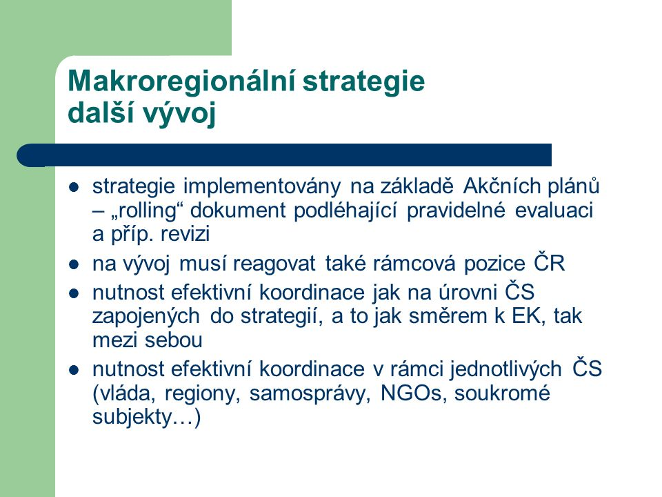 """Makroregionální strategie další vývoj strategie implementovány na základě Akčních plánů – """"rolling dokument podléhající pravidelné evaluaci a příp."""