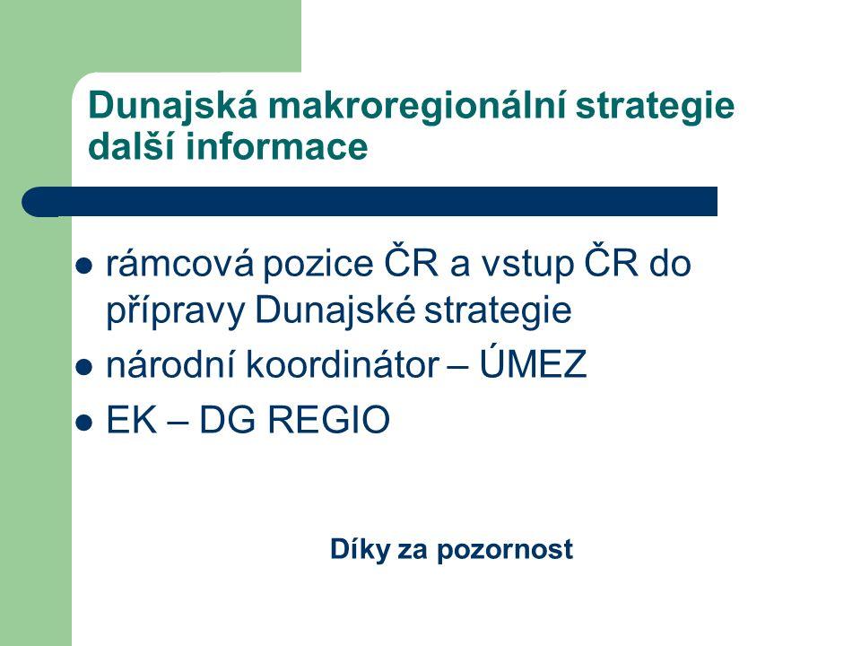 Dunajská makroregionální strategie další informace rámcová pozice ČR a vstup ČR do přípravy Dunajské strategie národní koordinátor – ÚMEZ EK – DG REGIO Díky za pozornost
