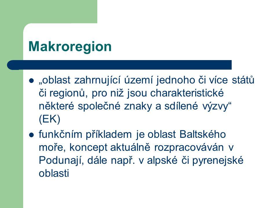 """Makroregion """"oblast zahrnující území jednoho či více států či regionů, pro niž jsou charakteristické některé společné znaky a sdílené výzvy (EK) funkčním příkladem je oblast Baltského moře, koncept aktuálně rozpracováván v Podunají, dále např."""