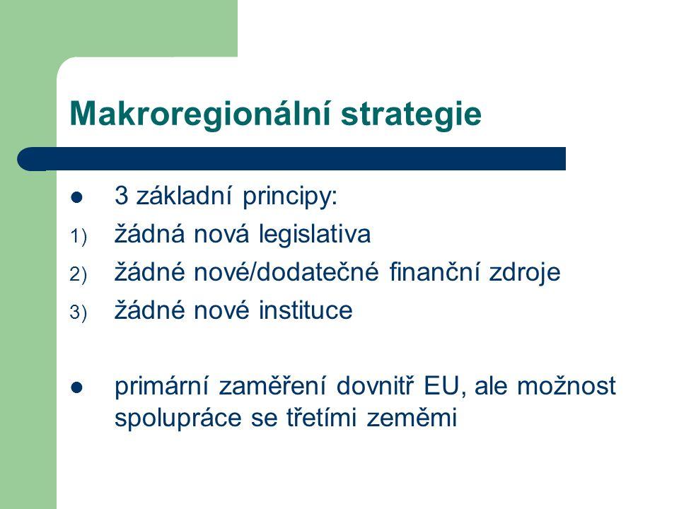 Makroregionální strategie 3 základní principy: 1) žádná nová legislativa 2) žádné nové/dodatečné finanční zdroje 3) žádné nové instituce primární zaměření dovnitř EU, ale možnost spolupráce se třetími zeměmi