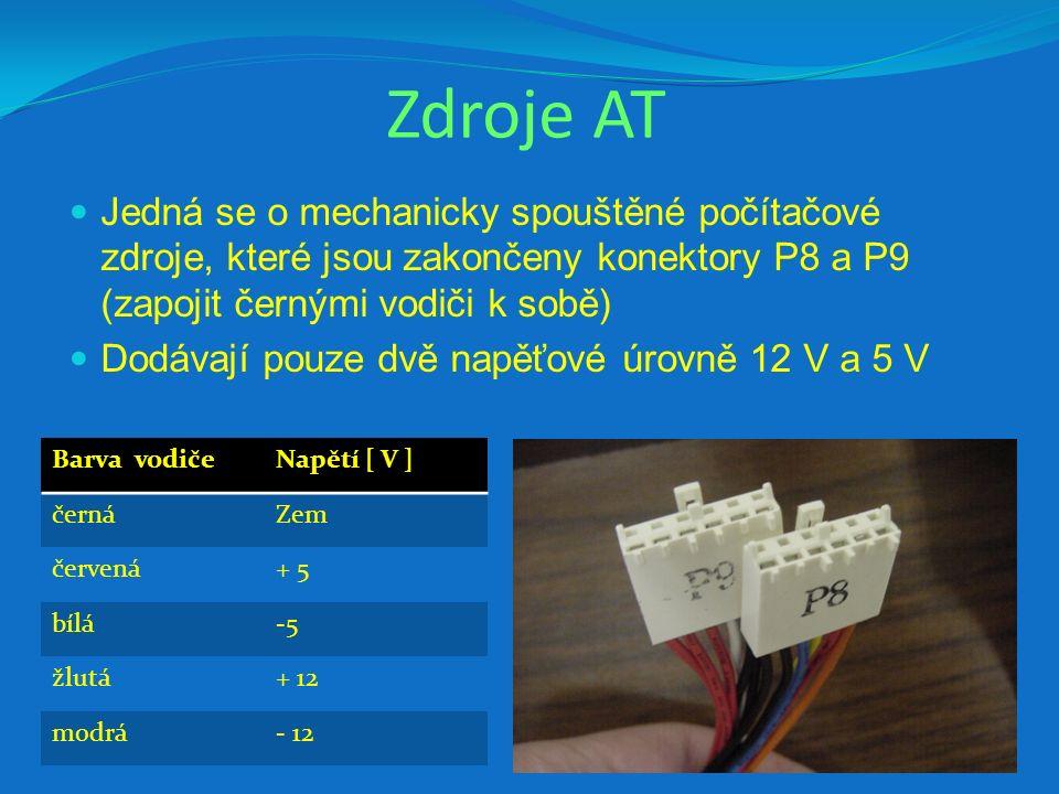 Zdroje AT Jedná se o mechanicky spouštěné počítačové zdroje, které jsou zakončeny konektory P8 a P9 (zapojit černými vodiči k sobě) Dodávají pouze dvě napěťové úrovně 12 V a 5 V Barva vodičeNapětí [ V ] černáZem červená+ 5 bílá-5-5 žlutá+ 12 modrá- 12