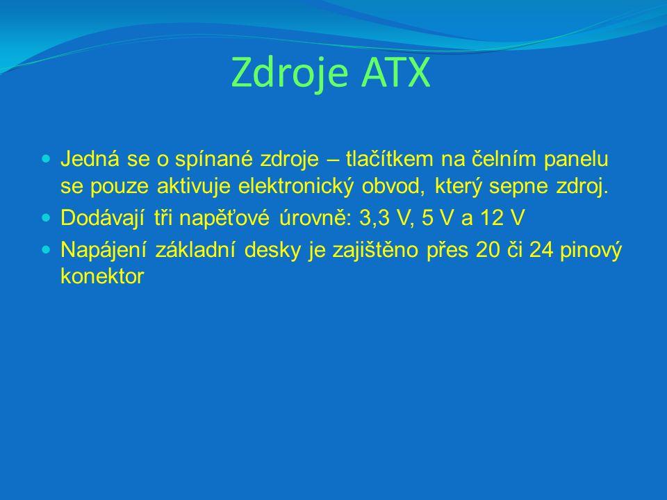 Zdroje ATX Jedná se o spínané zdroje – tlačítkem na čelním panelu se pouze aktivuje elektronický obvod, který sepne zdroj.