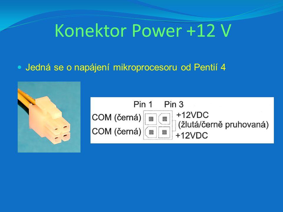 Konektor Power +12 V Jedná se o napájení mikroprocesoru od Pentií 4