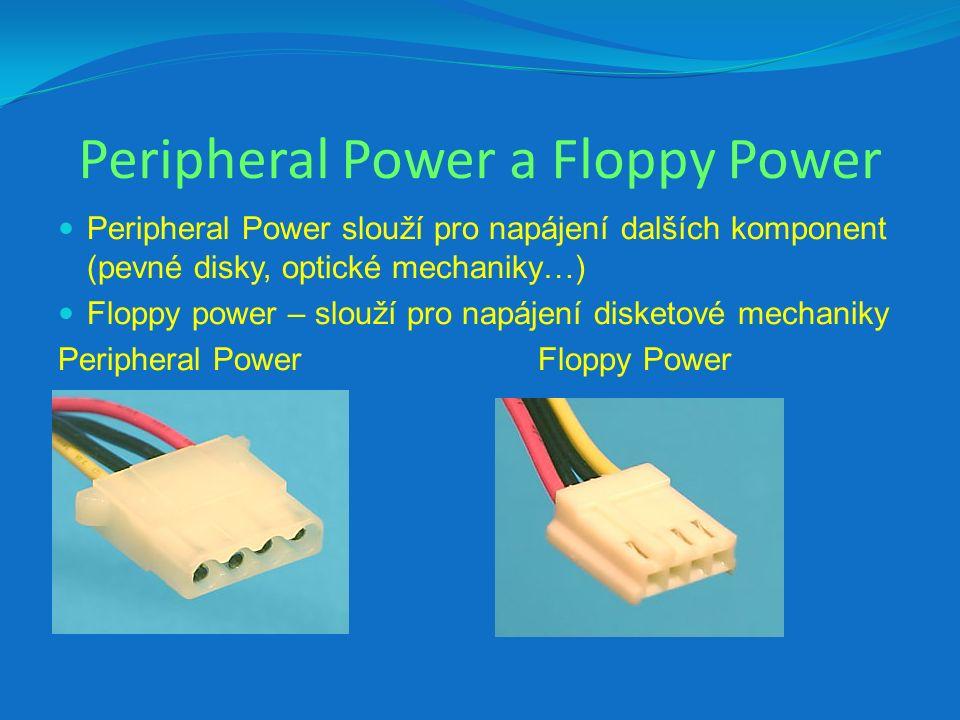 Peripheral Power a Floppy Power Peripheral Power slouží pro napájení dalších komponent (pevné disky, optické mechaniky…) Floppy power – slouží pro napájení disketové mechaniky Peripheral PowerFloppy Power