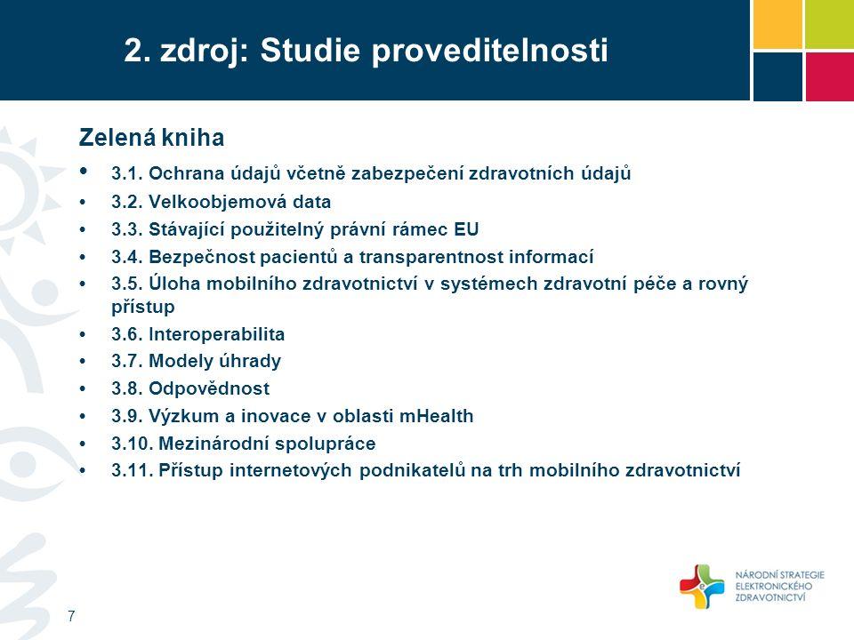 2. zdroj: Studie proveditelnosti 7 Zelená kniha 3.1. Ochrana údajů včetně zabezpečení zdravotních údajů 3.2. Velkoobjemová data 3.3. Stávající použite