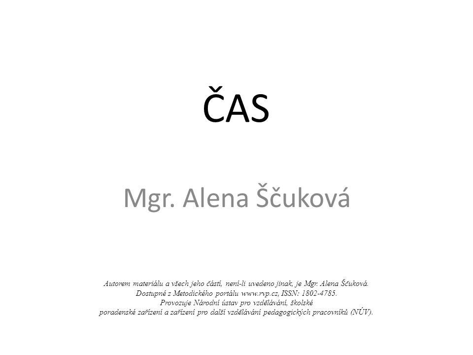 ČAS Mgr. Alena Ščuková Autorem materiálu a všech jeho částí, není-li uvedeno jinak, je Mgr.