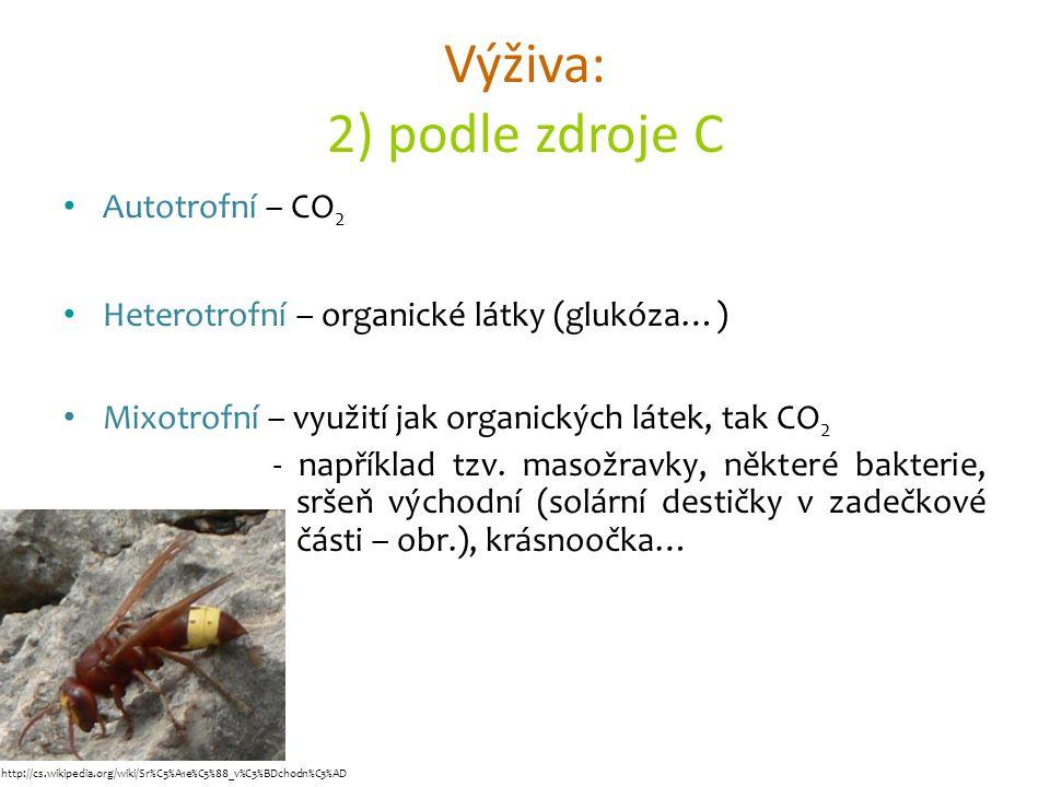 Výživa: 2) podle zdroje C Autotrofní – CO 2 Heterotrofní – organické látky (glukóza…) Mixotrofní – využití jak organických látek, tak CO 2 - například tzv.