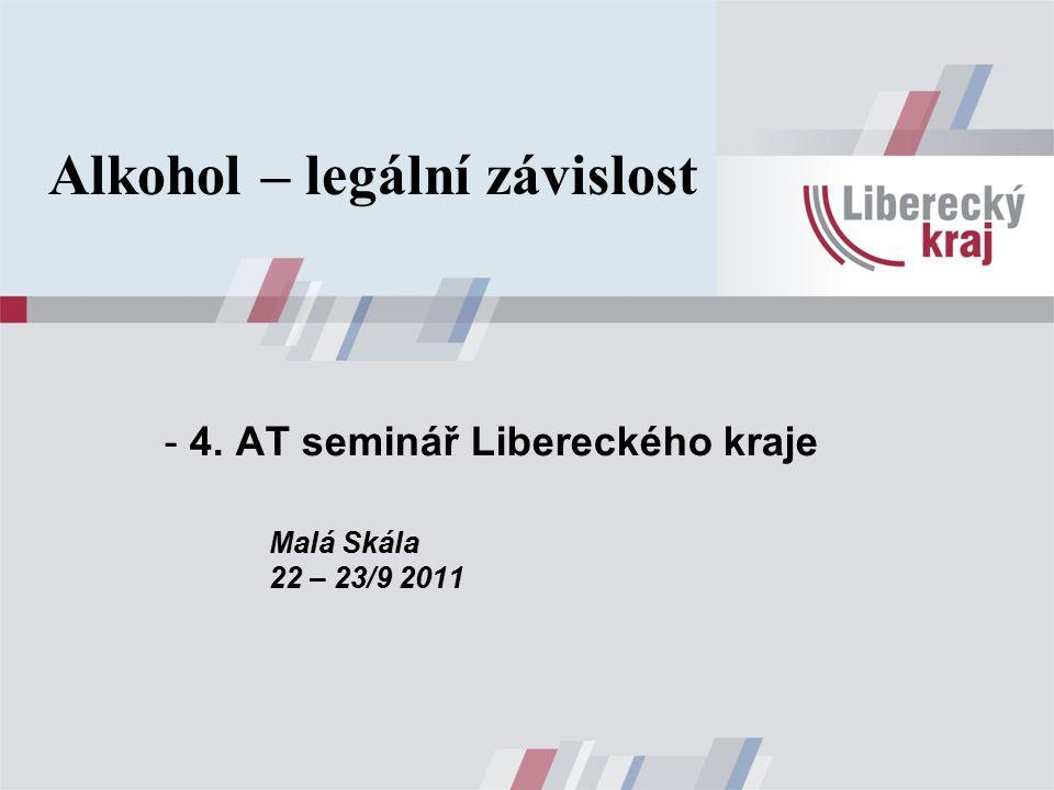 - 4. AT seminář Libereckého kraje Malá Skála 22 – 23/9 2011 Alkohol – legální závislost