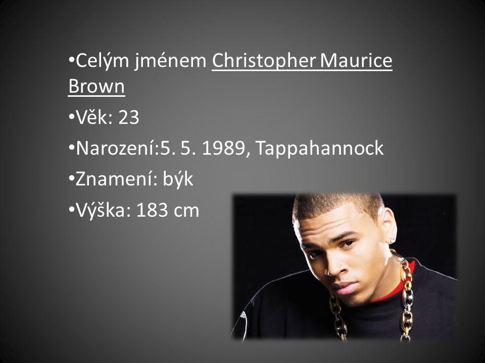 Celým jménem Christopher Maurice Brown Věk: 23 Narození:5. 5. 1989, Tappahannock Znamení: býk Výška: 183 cm