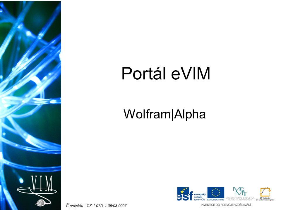 Č.projektu : CZ.1.07/1.1.06/03.0057 Portál eVIM Wolfram|Alpha