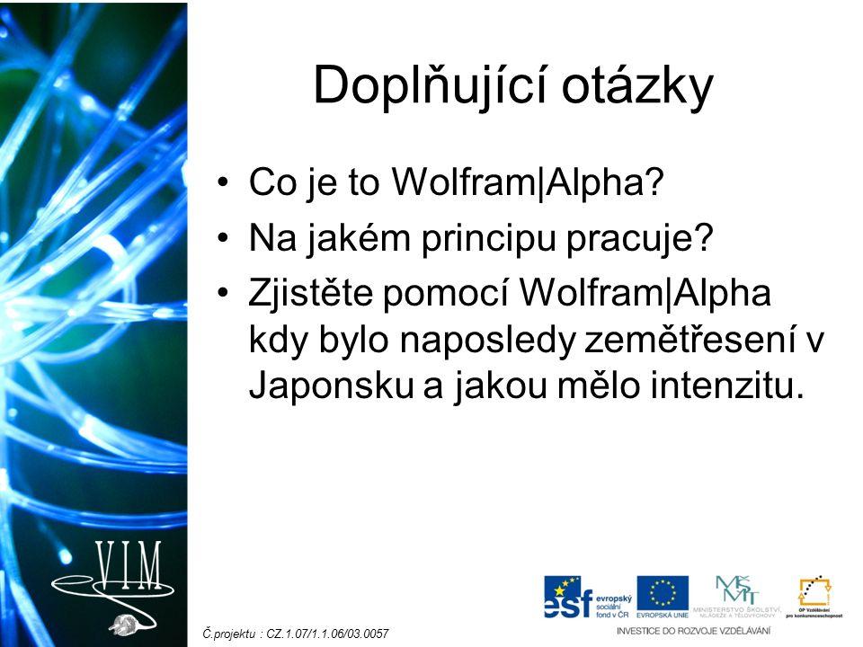Č.projektu : CZ.1.07/1.1.06/03.0057 Doplňující otázky Co je to Wolfram|Alpha.