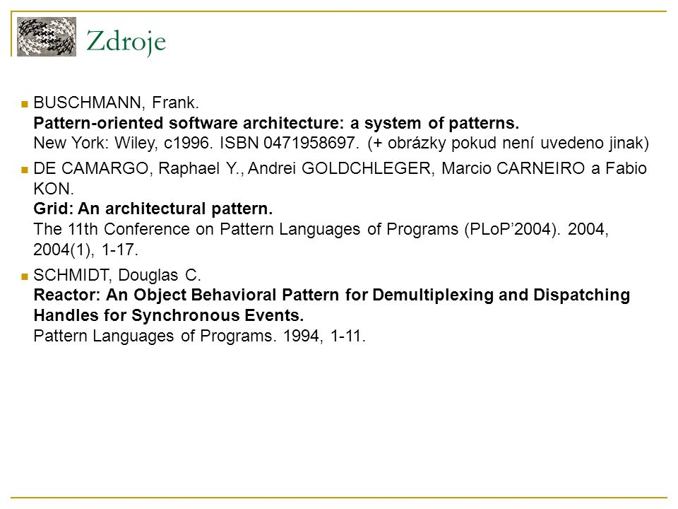 Zdroje BUSCHMANN, Frank. Pattern-oriented software architecture: a system of patterns.