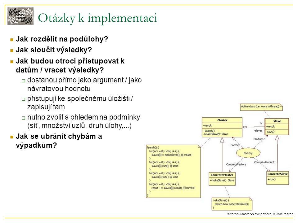 Otázky k implementaci Jak rozdělit na podúlohy? Jak sloučit výsledky? Jak budou otroci přistupovat k datům / vracet výsledky?  dostanou přímo jako ar