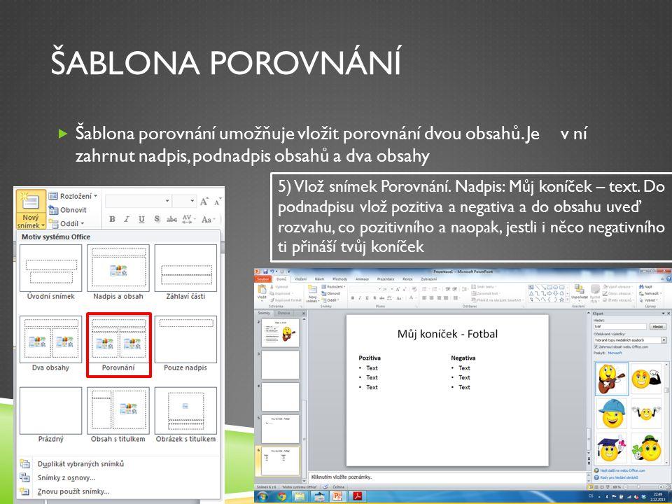 ŠABLONA POROVNÁNÍ  Šablona porovnání umožňuje vložit porovnání dvou obsahů.