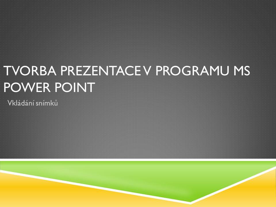 PROGRAM MS POWER POINT  MS Power Point je program sloužící pro tvorbu grafických prezentací.