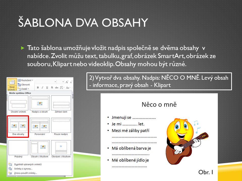 ŠABLONA DVA OBSAHY  Tato šablona umožňuje vložit nadpis společně se dvěma obsahy v nabídce.