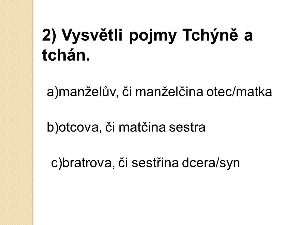 2x) Vysvětli pojmy Tchýně a tchán.