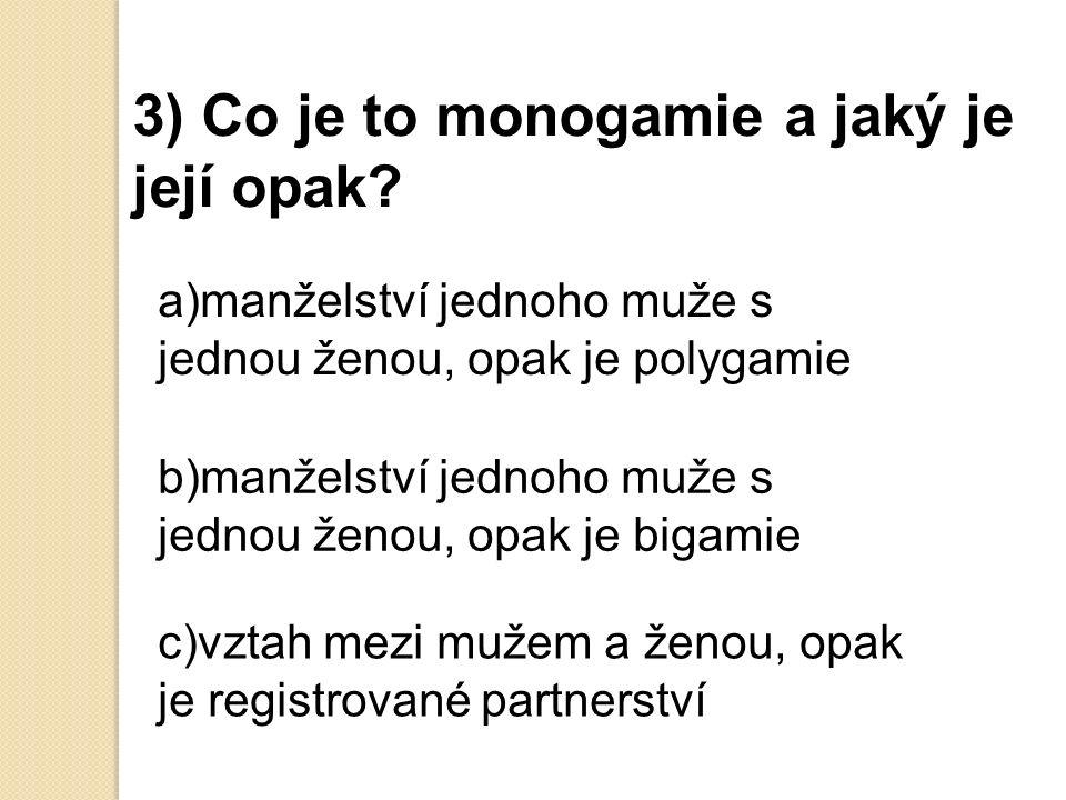 3) Co je to monogamie a jaký je její opak.