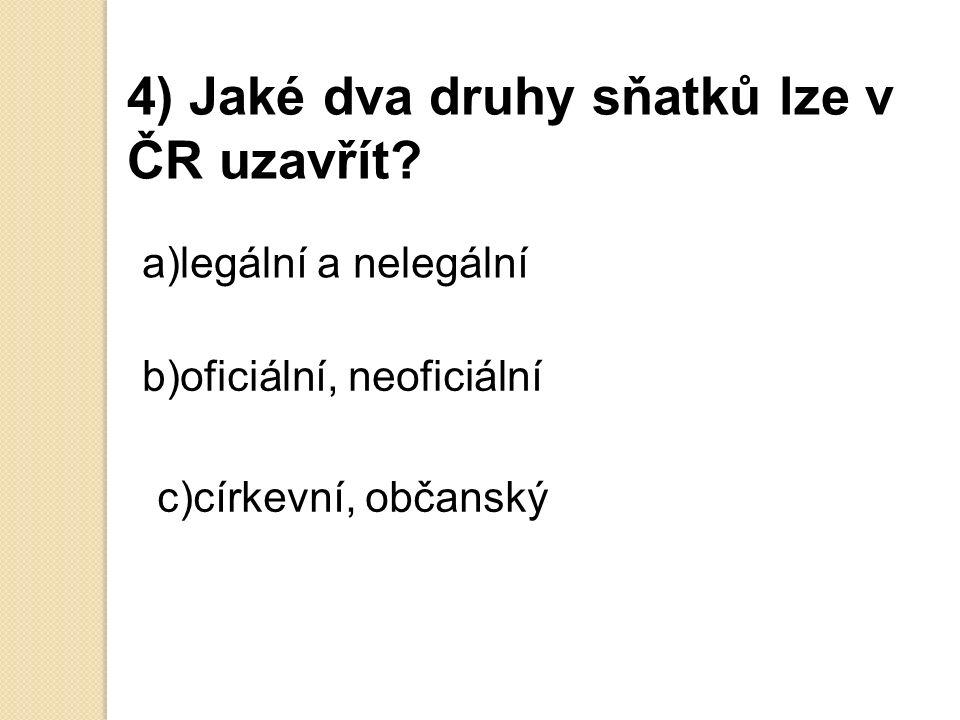 4) Jaké dva druhy sňatků lze v ČR uzavřít.