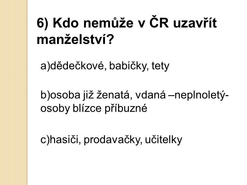 6) Kdo nemůže v ČR uzavřít manželství.