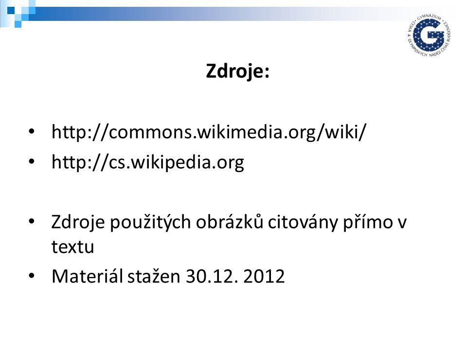 http://commons.wikimedia.org/wiki/ http://cs.wikipedia.org Zdroje použitých obrázků citovány přímo v textu Materiál stažen 30.12. 2012 Zdroje: