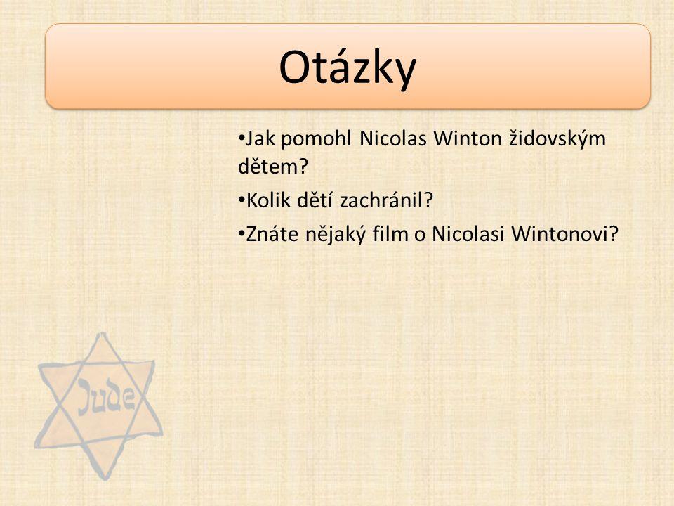 Otázky Jak pomohl Nicolas Winton židovským dětem? Kolik dětí zachránil? Znáte nějaký film o Nicolasi Wintonovi?