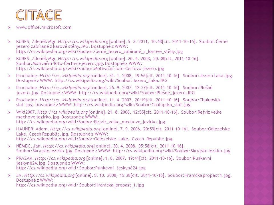  www.office.microsoft.com  KUBEŠ, Zdeněk Mgr. Http://cs.wikipedia.org [online]. 5. 3. 2011, 10:48[cit. 2011-10-16]. Soubor:Černé jezero zabírané z k