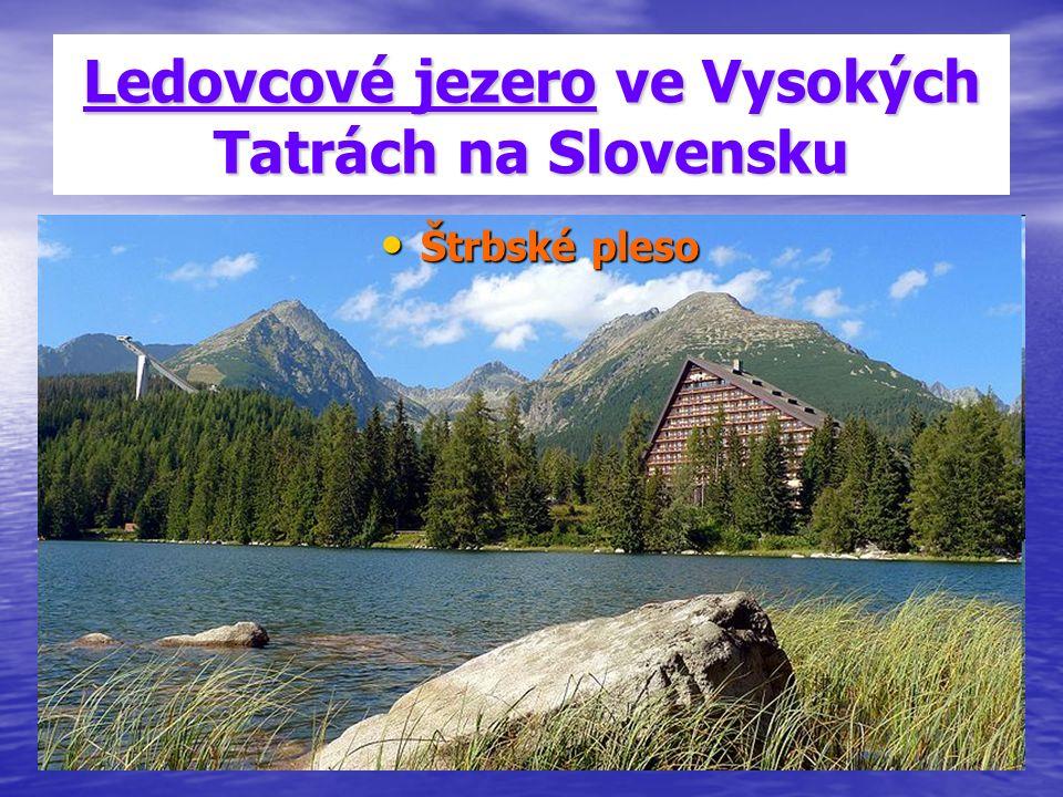 Ledovcové jezero ve Vysokých Tatrách na Slovensku Štrbské pleso Štrbské pleso