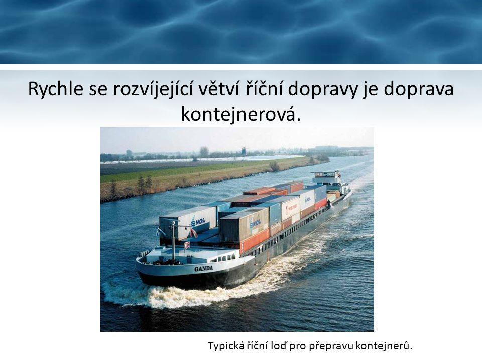 Rychle se rozvíjející větví říční dopravy je doprava kontejnerová.
