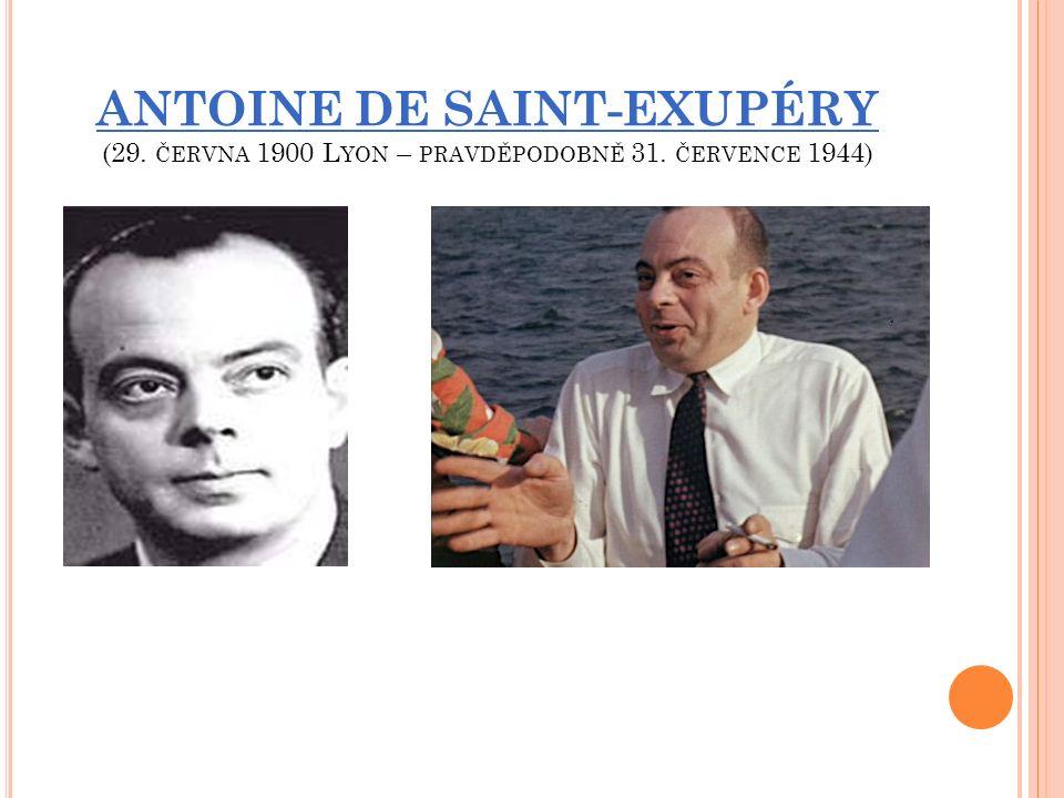 ANTOINE DE SAINT-EXUPÉRY (29. ČERVNA 1900 L YON – PRAVDĚPODOBNĚ 31. ČERVENCE 1944)