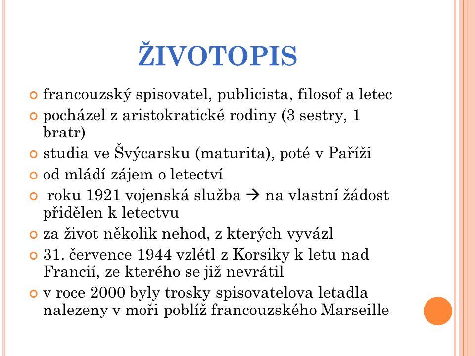 ŽIVOTOPIS francouzský spisovatel, publicista, filosof a letec pocházel z aristokratické rodiny (3 sestry, 1 bratr) studia ve Švýcarsku (maturita), pot