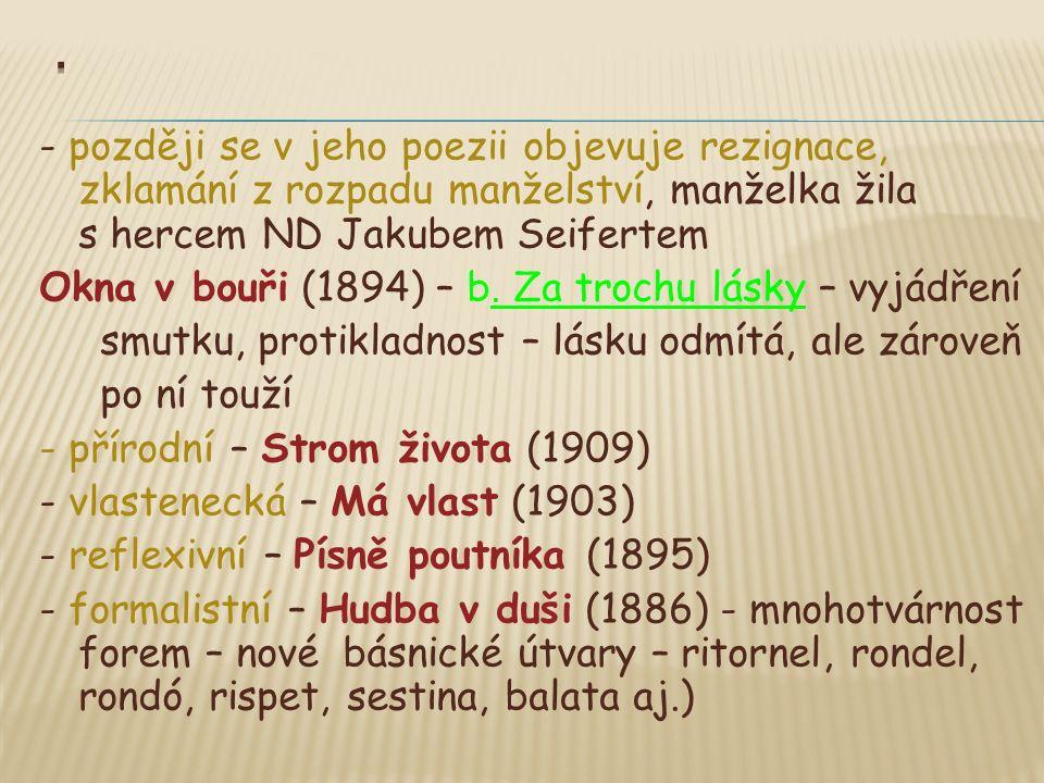  (užíval nové útvary – balata = lyrická báseň ustálené formy, má 4 + 10 veršů s přesným rýmovým pořadím, první a poslední verš básně se vždy shodují)  (další sb.
