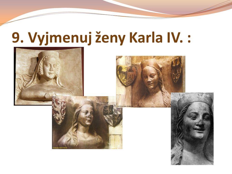 9. Vyjmenuj ženy Karla IV. :