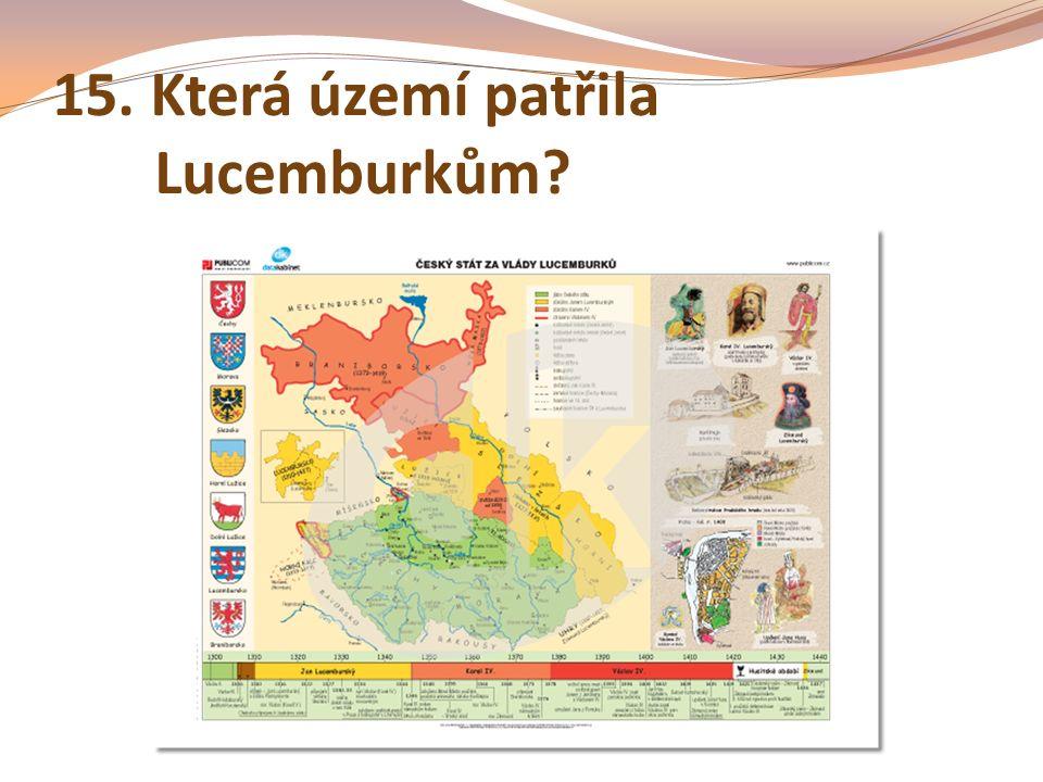 15. Která území patřila Lucemburkům?